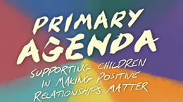 Primary AGENDA: Supporting children in making positive relationships matter